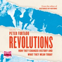 Revolutions: How They Changed History and What They Mean Today - Peter Furtado
