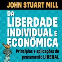 Da liberdade individual e econômica - John Stuart Mill