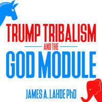 Trump Tribalism and the God Module - James A. Lahde