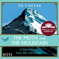 The Moth and the Mountain: A True Story of Love, War and Everst - Ed Caesar
