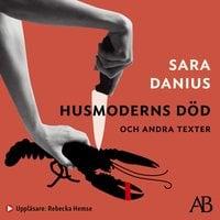 Husmoderns död och andra texter - Sara Danius