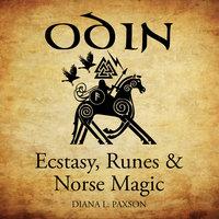 Odin: Ecstasy, Runes & Norse Magic - Diana L. Paxson