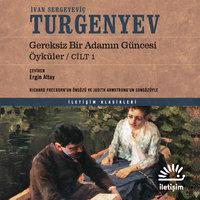 Gereksiz Bir Adamın Güncesi: Öyküler - Cilt 1 - Ivan Sergeyeviç Turgenyev
