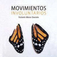 Movimientos involuntarios - Yulieth Mora