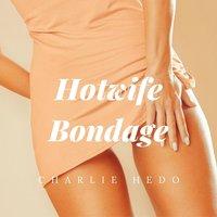 Hotwife Bondage - Charlie Hedo