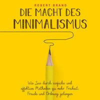 Die Macht des Minimalismus - Robert Brand