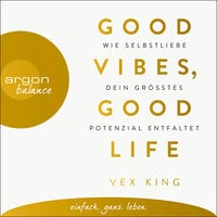Good Vibes, Good Life - Wie Selbstliebe dein größtes Potenzial entfaltet - Vex King
