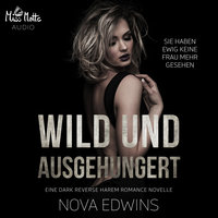 Wild und ausgehungert - Nova Edwins