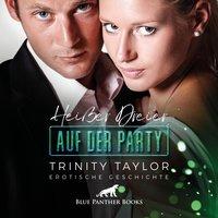 Heißer Dreier auf der Party / Erotik Audio Story / Erotisches Hörbuch - Trinity Taylor