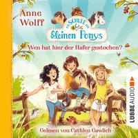 Die Schule der kleinen Ponys, Teil 2: Wen hat hier der Hafer gestochen? - Anne Wolff