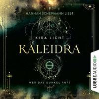 Wer das Dunkel ruft - Kaleidra-Trilogie, Teil 1 - Kira Licht