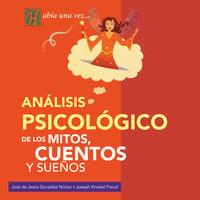 Análisis psicológico de los mitos, cuentos y sueños - José de Jesús González Núñez