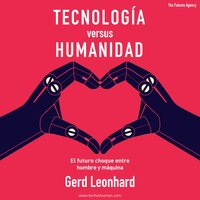 Tecnología versus Humanidad - Gerd Leonhard