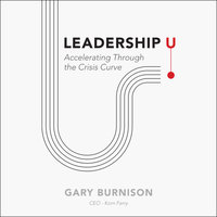 Leadership U: Accelerating Through the Crisis Curve - Gary Burnison