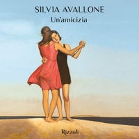 Un'amicizia - Silvia Avallone
