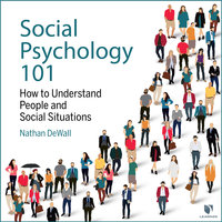 Social Psychology 101: How to Understand People and Social Situations - Nathan DeWall