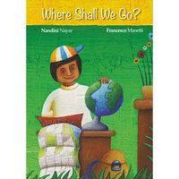 Where Shall We Go? - Nandini Nayar