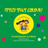 Fetch That Colour - Shobha Viswanath