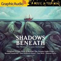 Shadows Beneath [Dramatized Adaptation] - Dan Wells, Brandon Sanderson, Mary Robinette Kowal, Howard Tayler