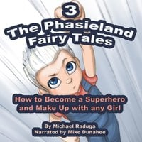 The Phasieland Fairy Tales 3 (How to Become a Superhero and Make up with Any Girl) - Michael Raduga
