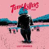 Teen Killers Club - Lily Sparks