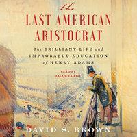 The Last American Aristocrat - David S. Brown