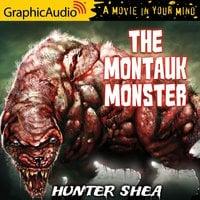 The Montauk Monster [Dramatized Adaptation] - Hunter Shea