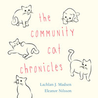 The Community Cat Chronicles - Lachlan Madsen, Eleanor Nilsson