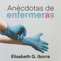 Anécdotas de enfermeras - Elisabeth G. Iborra