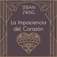La impaciencia del corazón - Stefan Zweig