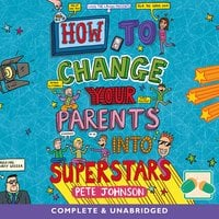 How to Change Your Parents into Superstars - Pete Johnson