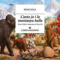 Canto jo i la muntanya balla - Irene Solà