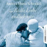Als die Liebe endlich war - Andrea Maria Schenkel