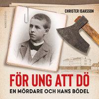 För ung att dö: En mördare och hans bödel - Christer Isaksson
