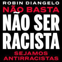 Não basta não ser racista - sejamos antirracistas - Robin DiAngelo