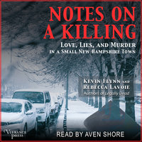 Notes on a Killing: Love, Lies, and Murder in a Small New Hampshire Town - Kevin Flynn, Rebecca Lavoie