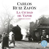 La Ciudad de Vapor - Carlos Ruiz Zafon