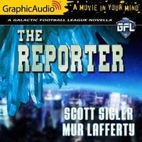 The Reporter [Dramatized Adaptation] - Mur Lafferty, Scott Sigler