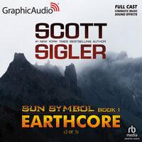 Earthcore (2 of 3) [Dramatized Adaptation] - Scott Sigler