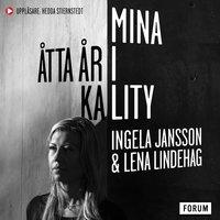"""Mina åtta år i Kality : Hur småstadstjejen Ingela blev """"Storbedragerskan"""" och hamnade i Etiopiens mest fruktade fängelse - Ingela Jansson, Lena Lindehag"""