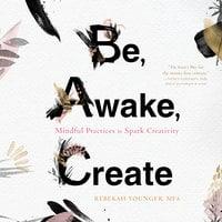Be, Awake, Create - Rebekah Younger