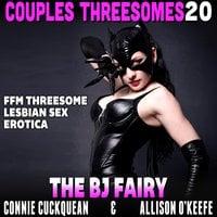 The BJ Fairy : Couples Threesomes 20 (FFM Threesome Lesbian Sex Erotica) - Connie Cuckquean