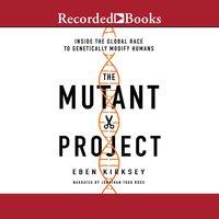 The Mutant Project - Eben Kirksey