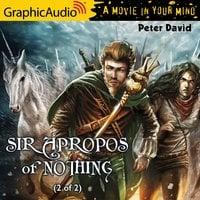 Sir Apropos of Nothing (2 of 2) [Dramatized Adaptation] - Peter David