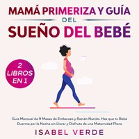 Mamá primeriza y guía del sueño del bebé 2 libros en 1 Guía mensual de 9 meses de embarazo y recién nacido. Haz que tu bebé duerma por la noche sin llorar y disfruta de una maternidad plena - Isabel Verde