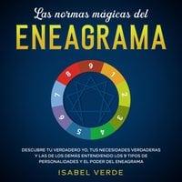 Las normas mágicas del eneagrama Descubre tu verdadero yo, tus necesidades verdaderas y las de los demás entendiendo los 9 tipos de personalidades y el poder del eneagrama - Isabel Verde