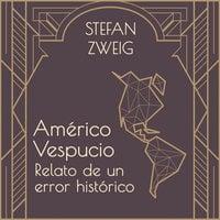 Américo Vespucio - Stefan Zweig