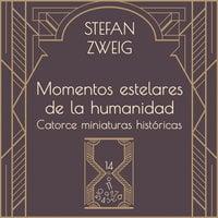 Momentos estelares de la humanidad - Stefan Zweig