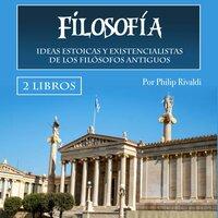 Filosofía. Ideas estóicas y existencialistas - Philip Rivaldi