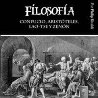 Filosofía: Confucio, Aristóteles, Lao-Tse y Zenón - Philip Rivaldi